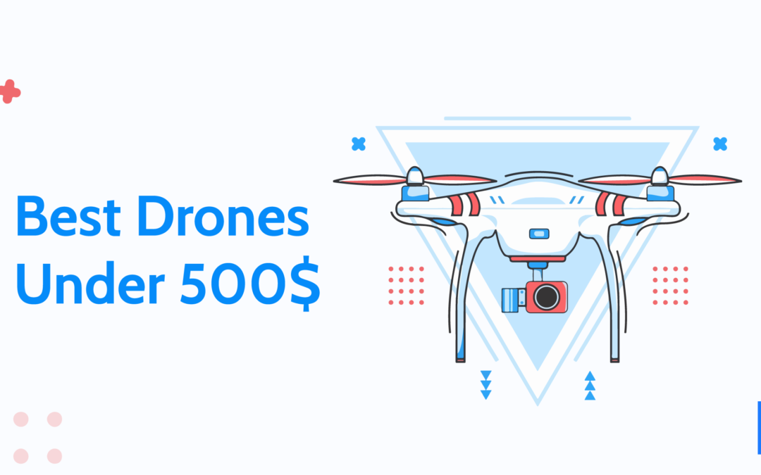 Best Drones under 500$ 2020 Reviews – Top Drones for the money